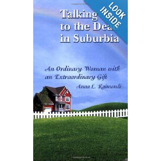 Talking to the Dead in Suburbia: An Ordinary Woman With an Extraordinary Gift: Anna L. Raimondi: 9780741451828: Books