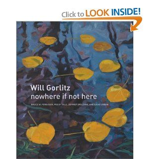 Will Gorlitz: nowhere if not here (9781554580491): Bruce W. Ferguson, Peggy Gale, Jeffrey Spalding, David Urban: Books