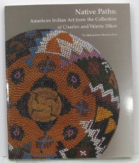 Native Paths American Indian Art from the Collection of Charles and Valerie Diker N. Y.) Metropolitan Museum of Art (New York, Janet Catherine Berlo, Allen Wardwell 9780870998560 Books
