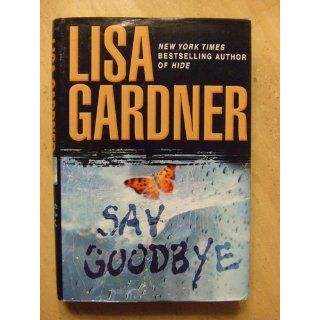 Say Goodbye: Lisa Gardner: 9780553804331: Books