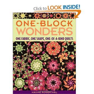 One Block Wonders: One Fabric, One Shape, One of a kind Quilts: Maxine Rosenthal: 9781571203229: Books