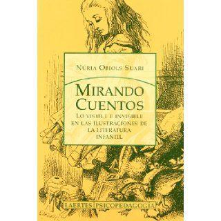 Mirando Cuentos: Lo Visible E Invisible En Las Ilustraciones de La Literatura Infantil (Laertes) (Spanish Edition): N�ria Obiols: 9788475845258: Books