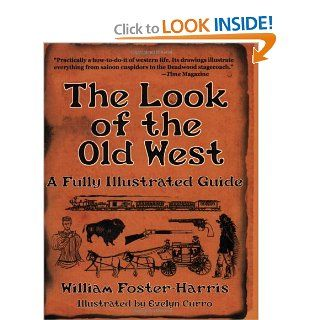 The Look of the Old West: A Fully Illustrated Guide: William Foster Harris, Evelyn Curro: 9781602390249: Books