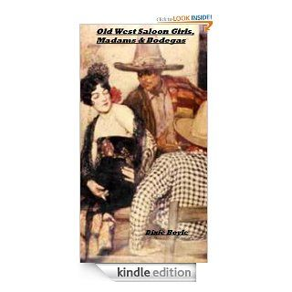 Old West Saloon Girls, Madams & Bodegas eBook: Dixie Boyle: Kindle Store