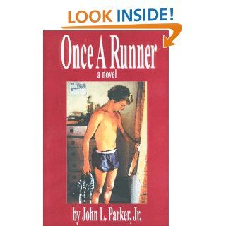 Once a Runner: A Novel: John L. Parker: 9780915297016: Books