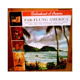 Far flung America: Puerto Rico, Virgin Islands, Panama Canal Zone, Guam, American Samoa, Midway, Wake, Trust Territory, Ryukyus, others, (Enchantment of America): Allan Carpenter: Books
