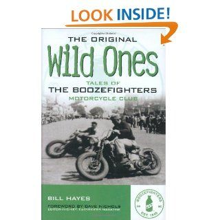 The Original Wild Ones: Tales of the Boozefighters Motorcycle Club (6 X 9): Bill Hayes: 9780760321935: Books