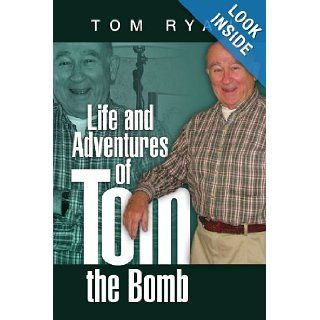 Life and Adventures of Tom the Bomb: Tom Ryan: 9781436377034: Books