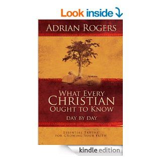 What Every Christian Ought to Know Day by Day: Essential Truths for Growing Your Faith eBook: Adrian Rogers: Kindle Store