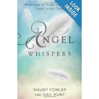 Angel Whispers: Messages of Hope and Healing From Loved Ones: Maudy Fowler, Gail Hunt: 9780738727837: Books