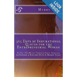 365 Days of Inspirational Quotes for the Entrepreneurial Woman: Blast Through Your Barriers to Success & Explode Onto A Bigger Stage: Merry Wise: 9781480097841: Books
