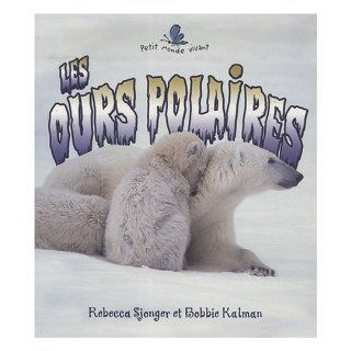 Les Ours Polaires = The Life Cycle of a Polar Bear (Petit Monde Vivant) (French Edition): Bobbie Kalman: 9782895791638: Books