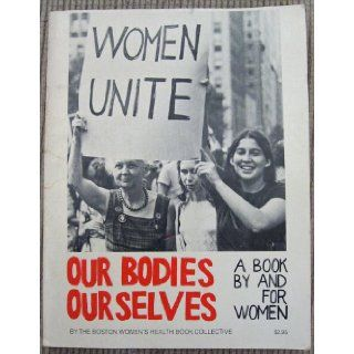 Women Unite Our Bodies, Ourselves A Book by and For Women Boston Women's Health Book Collective Books