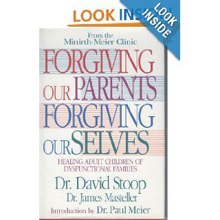 Forgiving Our Parents Forgiving Ourselves Healing Adult Children of Dysfunctional Families David A. Stoop, James Masteller 9780892837120 Books