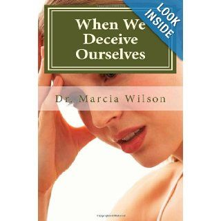 When We Deceive Ourselves: Dr. Marcia Wilson: 9781469947259: Books