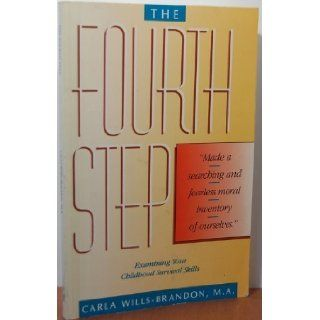 The Fourth Step: Examining Your Survival Skills : Made a Searching and Fearless Moral Inventory of Ourselves: Carla Wills Brandon: 9781558741812: Books