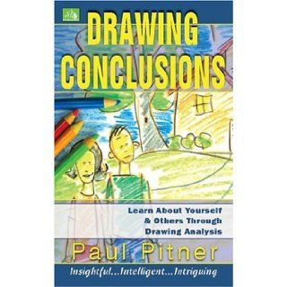 Drawing Conclusions: Learn about Yourself & Others Through Drawing Analysis.: Paul Pitner: 9781585010967: Books