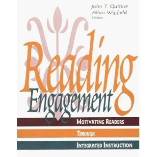 Reading Engagement: Motivating Readers Through Integrated Instruction (9780872071483): John T. Guthrie, Allan Wigfield: Books