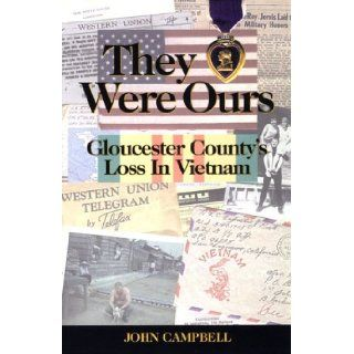 They Were Ours : Gloucester County's Loss in Vietnam: John Campbell: 9780970523105: Books