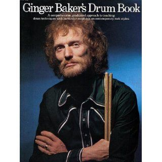 Ginger Baker's Drum Book   A Comprehensive graduated approach to teaching drum techniques with particular emphasis on contemprory rock styles: Ginger Baker: 9780860016724: Books