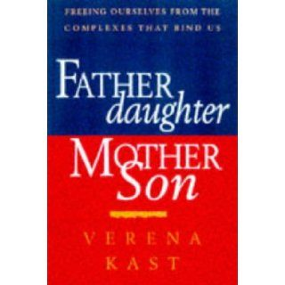 Father Daughter, Mother Son: Freeing Ourselves from the Complexes That Bind Us: Verena Kast: 9781852309404: Books