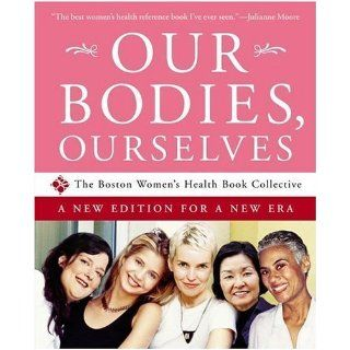 Our Bodies, Ourselves A New Edition for a New Era by Boston Women's Health Book Collective, Norsigian, Judy [Touchstone, 2005] [Paperback] 4TH EDITION: Books