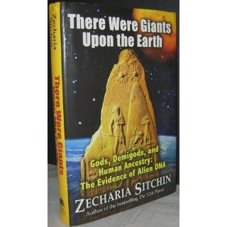 There Were Giants Upon the Earth: Gods, Demigods, and Human Ancestry: The Evidence of Alien DNA (Earth Chronicles): Zecharia Sitchin: 9781591431213: Books