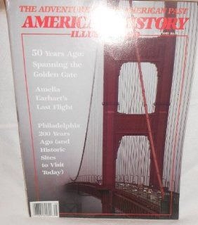 "AMERICAN HISTORY ILLUSTRATED VOLUME XXII, MAY 1987, THE ADVENTURES OF THE AMERICAN PAST ""50 Years Ago Spanning the Golden Gate, Amelia Earhat's Last Flight, Philadelphia 200 Years Ago (and Historic Sites to Visit today.""  Other Products"