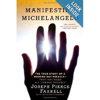 Manifesting Michelangelo The True Story of a Modern Day Miracle  That May Make All Change Possible Joseph Pierce Farrell, Peter Occhiogrosso 9781439173022 Books
