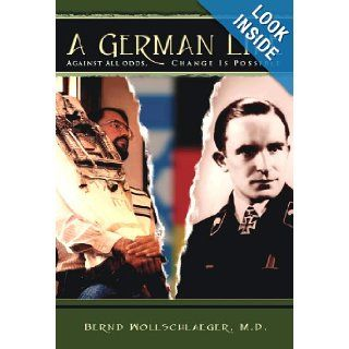 A German Life   Against all odds, change is possible ( A german Life   Biography) German Jewish history, German Life, A: Bernd Wollschlaeger M.D.: 9780979183102: Books