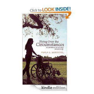 Flying Over the Circumstances : It is possible to rise over hard moments in life eBook: Perla E. Sandoval: Kindle Store