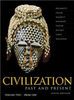 Civilization Past & Present, Vol. 2: Chapters 13 25, 10th Edition (9780321090980): Palmira Brummett, Robert R. Edgar, Neil J. Hackett, George F. Jewsbury, Alastair M. Taylor, Nels M. Bailkey, Clyde J. Lewis, Walter T. Wallbank: Books