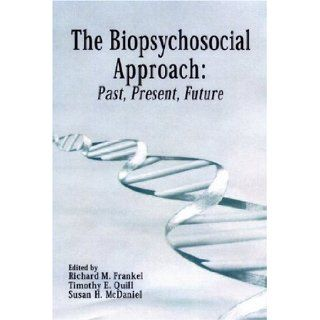 The Biopsychosocial Approach Past, Present, Future Richard Frankel, Timothy Quill, Susan McDaniel 9781580460613 Books