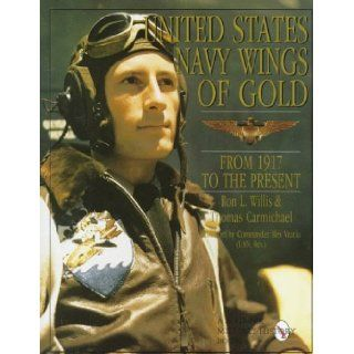 United States Navy Wings of Gold from 1917 to the Present: (Schiffer Military/Aviation History): Tomas Carmichael, Ron Willis: 9780887407956: Books