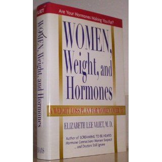 Women, Weight and Hormones: A Weight Loss Plan for Women Over 35: Elizabeth Lee, M.D. Vliet: 9780871319326: Books