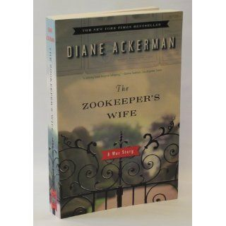 The Zookeeper's Wife: A War Story: Diane Ackerman: 9780393333060: Books