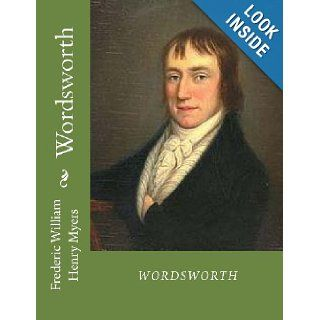 Wordsworth: wordsworth, lake poets, william wordsworth: Frederic William Henry Myers, Desmond Gahan: 9781479194827: Books