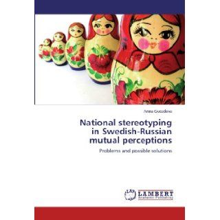 National stereotyping in Swedish Russian mutual perceptions: Problems and possible solutions: Anna Gvozdeva: 9783845423074: Books