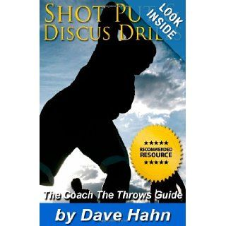Shot Put & Discus Drills: The CoachTheThrows Guide: Dave Hahn: 9781477453124: Books