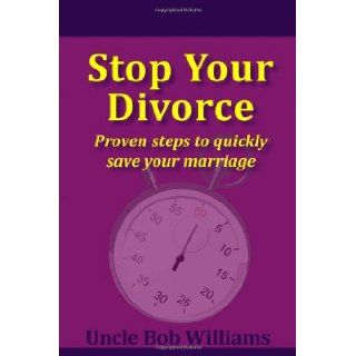Stop Your Divorce: Proven steps to quickly save your marriage: Uncle Bob Williams: 9781468176308: Books