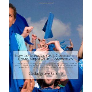 How to Improve your Community Como Mejorar su comunidad: Over 30 ways to improve your community, quickly, even if you are working by yourself, don'thad training, and have no idea where to start: Cedargrove Mastermind Group: 9781461110453: Books