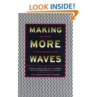 Making More Waves New Writing by Asian American Women Elaine H. Kim, Lilia V. Villanueva, Asian Women United of California, Jessica Hagedorn 0046442059138 Books