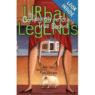 The Complete And Totally True Book Of Urban Legends Ann Fiery 9780762410743 Books