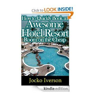 How to Quickly Book an Awesome Hotel Resort Room on the Cheap eBook: Jocko Iverson: Kindle Store