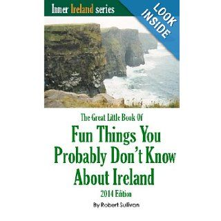 The Great Little Book of Fun Things You Probably Don't Know About Ireland: Unusual facts, quotes, news items, proverbs and more about the Irish world, old and new (Inner Ireland) (Volume 2): Robert Sullivan: 9781439252543: Books