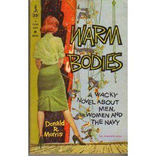 Warm Bodies   A Wacky Novel about Men, Women and the Navy: Donald R. Morris, Frederick E. Banbery, Harry Bennett: Books