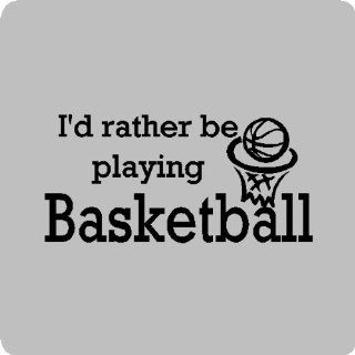 "I'd rather be playing basketballBasketball Wall Quotes Words Sayings Removable Wall Lettering (12"" x 25""), BLACK   Wall Decor"