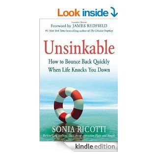 Unsinkable: How to Bounce Back Quickly When Life Knocks You Down   Kindle edition by Sonia Ricotti, James Redfield, Cynthia Kersey, Bob Proctor, Marci Shimoff, Janet Attwood. Self Help Kindle eBooks @ .