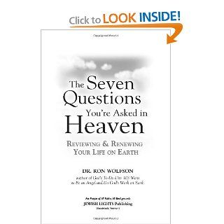 The Seven Questions You're Asked in Heaven: Reviewing and Renewing Your Life on Earth (9781580234078): Dr. Ron Wolfson: Books