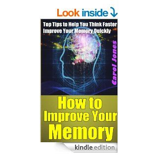 How to Improve Your Memory: Top Tips to Help You Think Faster & Improve Your Memory Quickly eBook: Carol Jones: Kindle Store